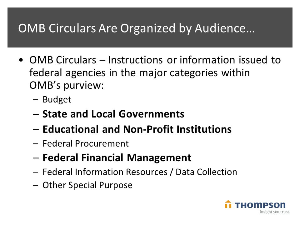 OMB Circulars Are Organized by Audience… OMB Circulars – Instructions or information issued to federal agencies in the major categories within OMB's p