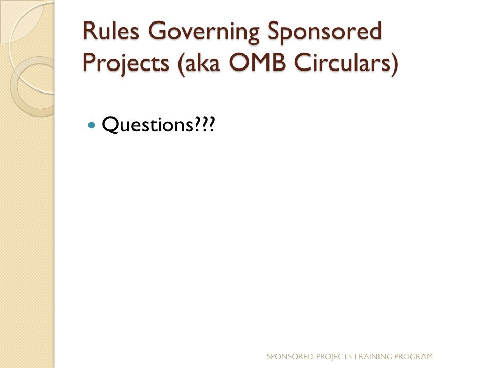 Rules Governing Sponsored Projects (aka OMB Circulars) Questions .