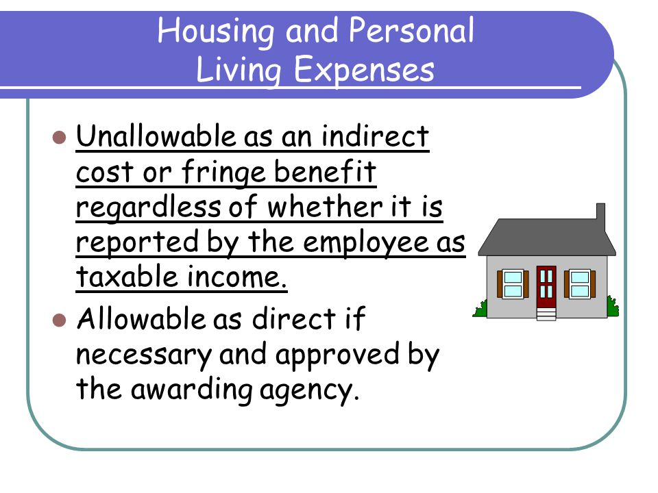 Goods or Services for Personal Use Unallowable regardless of whether the cost is reported as taxable income.