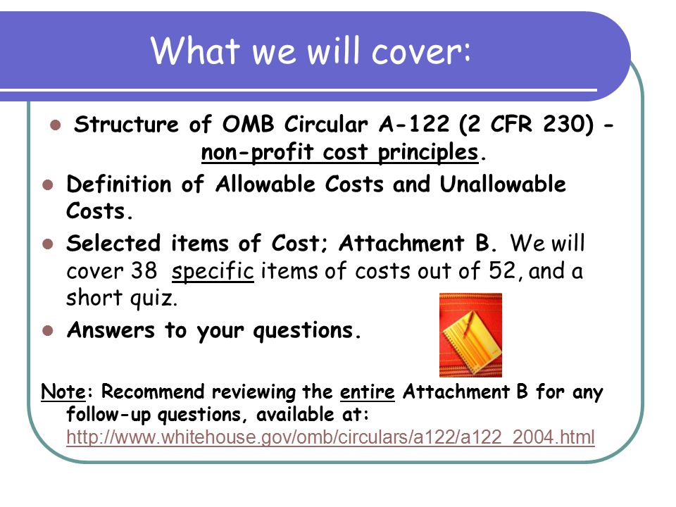 What we will cover: Structure of OMB Circular A-122 (2 CFR 230) - non-profit cost principles.