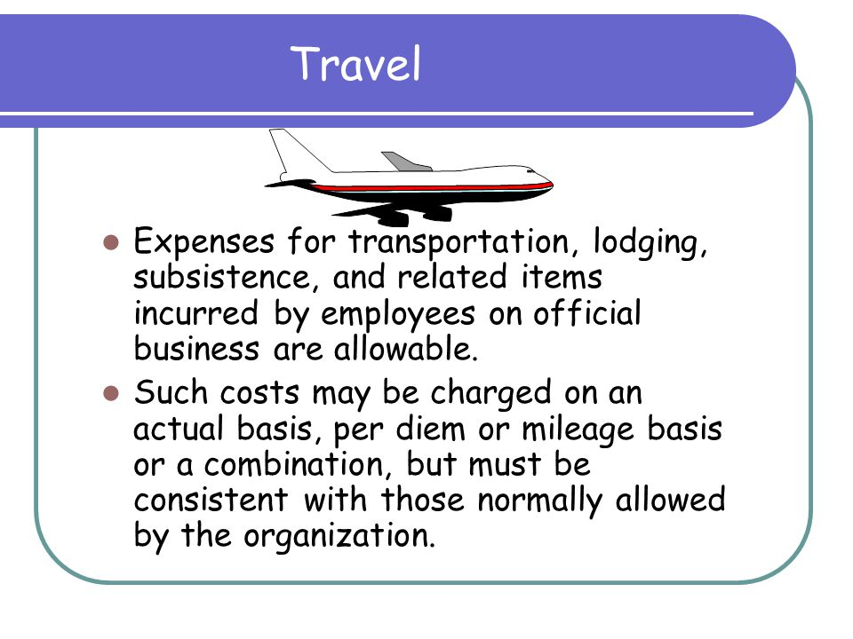 Transportation Allowable as direct if provided for in the award Allowable as indirect for equitable distribution to all benefiting activities