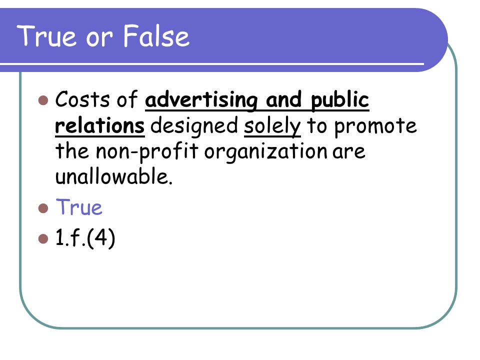 True or False If a specific item of cost is not mentioned in Attachment B, the implication is that the cost is unallowable.