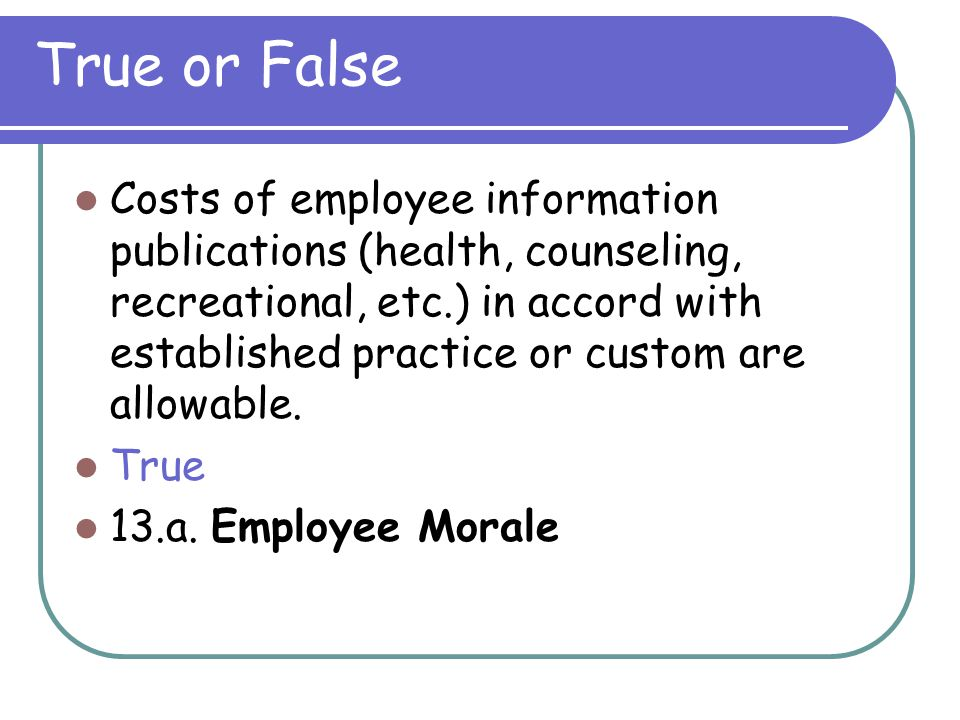 True or False The value of donated services is not reimbursable either as a direct or indirect cost. True 12.b.(1)