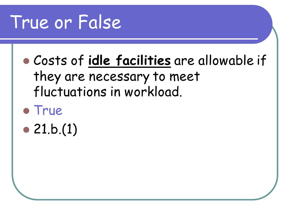 True or False Cost of entertainment, including amusement diversion and social activities are allowable as long as the governmental unit has a written
