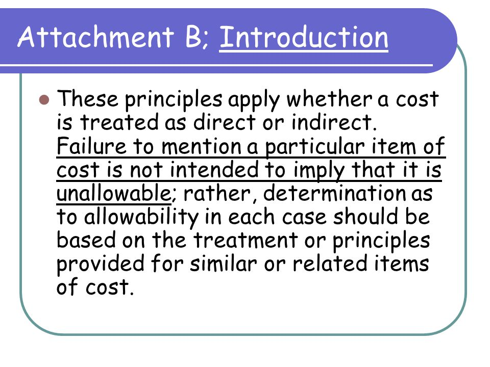 Attachment B; Introduction These principles apply whether a cost is treated as direct or indirect.