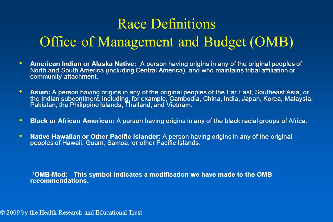 Race Definitions Office of Management and Budget (OMB) American Indian or Alaska Native: A person having origins in any of the original peoples of North and South America (including Central America), and who maintains tribal affiliation or community attachment.