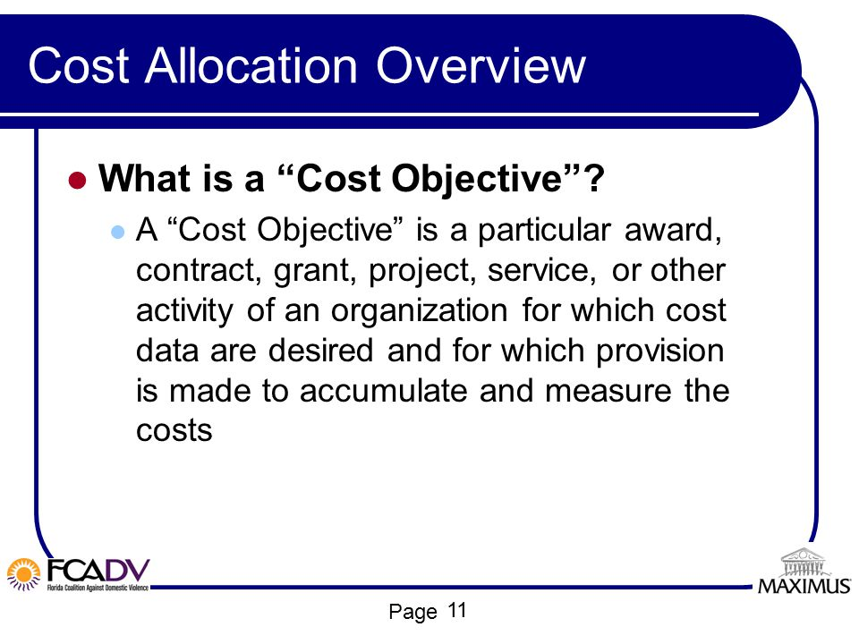 """Page Cost Allocation Overview What is a """"Cost Objective""""? A """"Cost Objective"""" is a particular award, contract, grant, project, service, or other activi"""