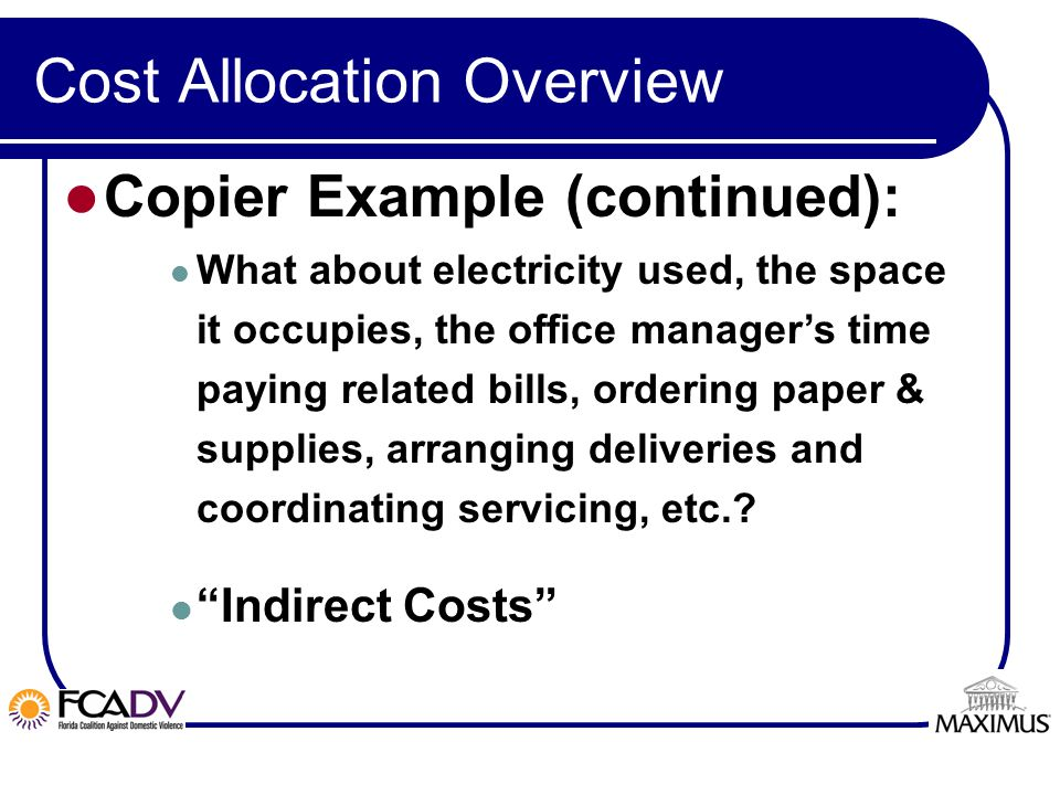 Page Cost Allocation Overview Copier Example (continued): What about electricity used, the space it occupies, the office manager's time paying related