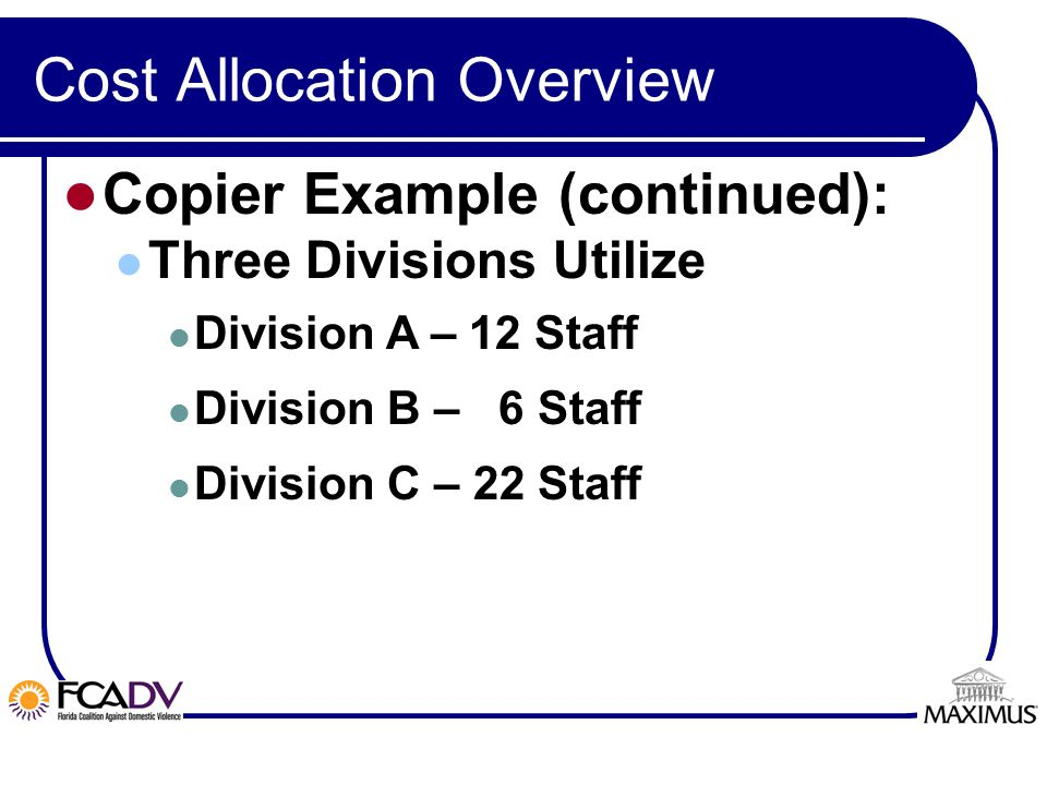 Page Cost Allocation Overview Copier Example (continued): Three Divisions Utilize Division A – 12 Staff Division B – 6 Staff Division C – 22 Staff