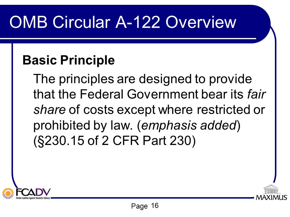 Page OMB Circular A-122 Overview Basic Principle The principles are designed to provide that the Federal Government bear its fair share of costs excep