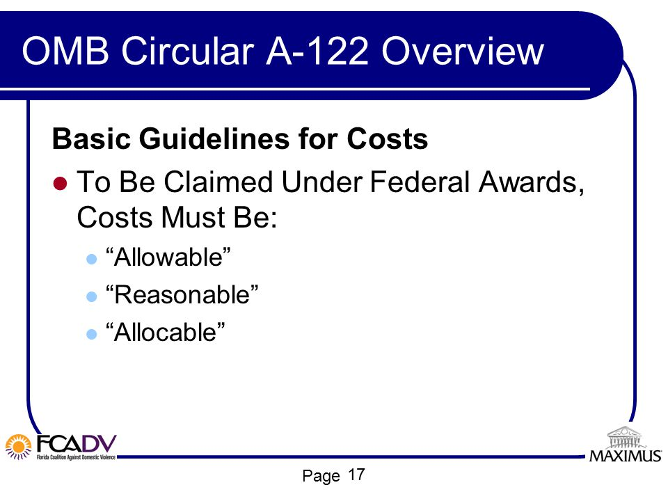 """Page OMB Circular A-122 Overview Basic Guidelines for Costs To Be Claimed Under Federal Awards, Costs Must Be: """"Allowable"""" """"Reasonable"""" """"Allocable"""" 17"""