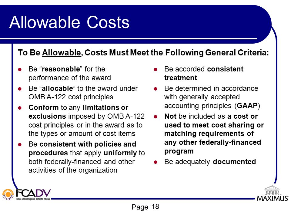 """Page Allowable Costs To Be Allowable, Costs Must Meet the Following General Criteria: Be """"reasonable"""" for the performance of the award Be """"allocable"""""""