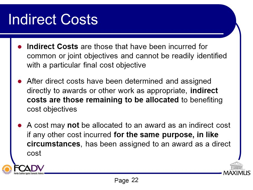 Page Indirect Costs Indirect Costs are those that have been incurred for common or joint objectives and cannot be readily identified with a particular