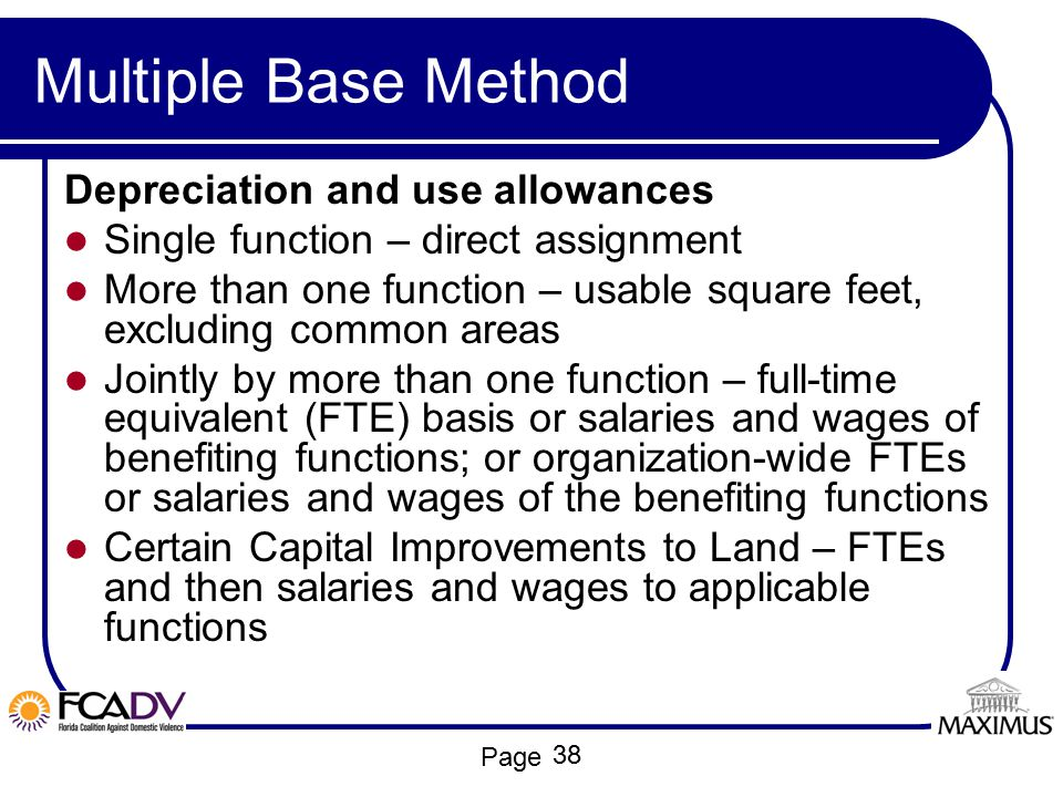 Page Multiple Base Method Depreciation and use allowances Single function – direct assignment More than one function – usable square feet, excluding c
