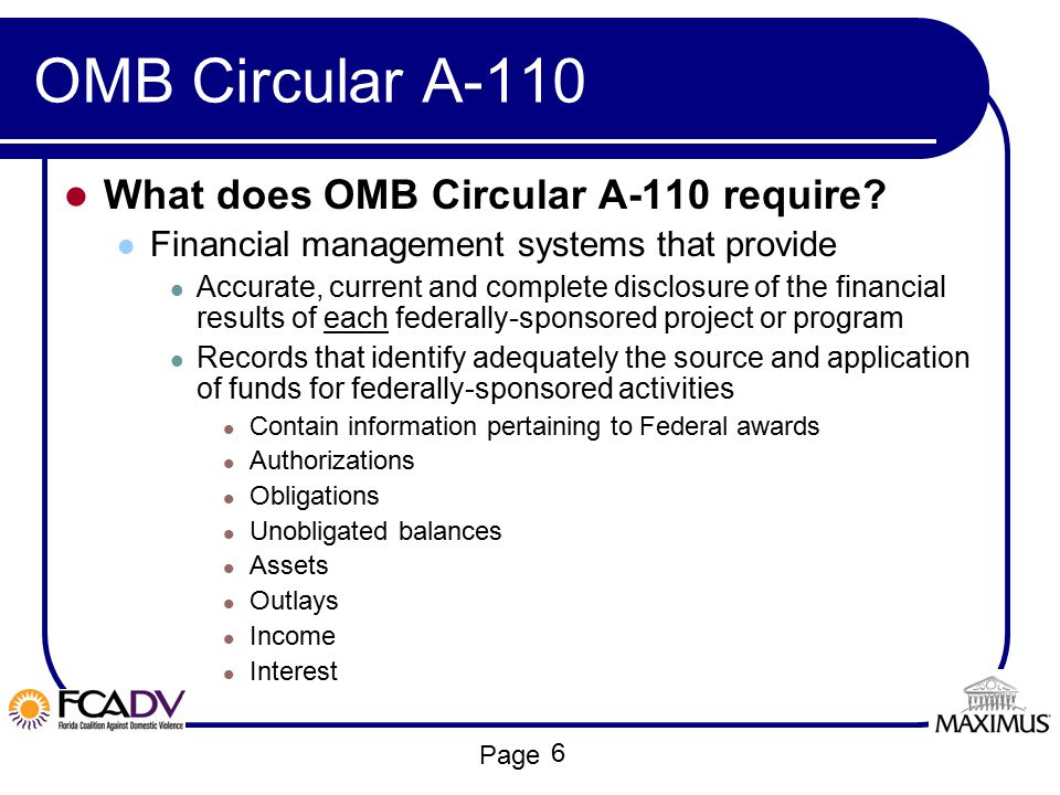 Page OMB Circular A-110 What does OMB Circular A-110 require? Financial management systems that provide Accurate, current and complete disclosure of t