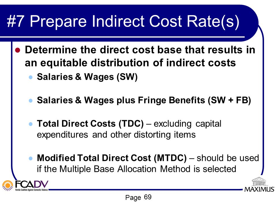 Page #7 Prepare Indirect Cost Rate(s) Determine the direct cost base that results in an equitable distribution of indirect costs Salaries & Wages (SW)