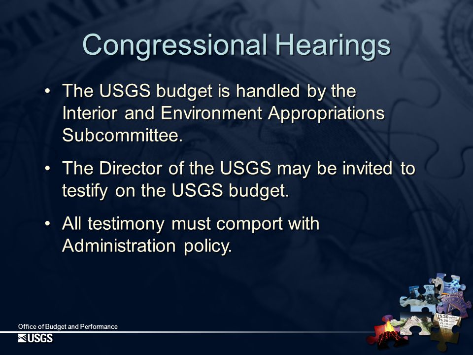 Office of Budget and Performance Congressional Hearings The USGS budget is handled by the Interior and Environment Appropriations Subcommittee.