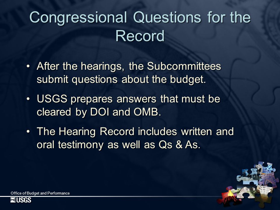 Office of Budget and Performance Congressional Questions for the Record After the hearings, the Subcommittees submit questions about the budget.