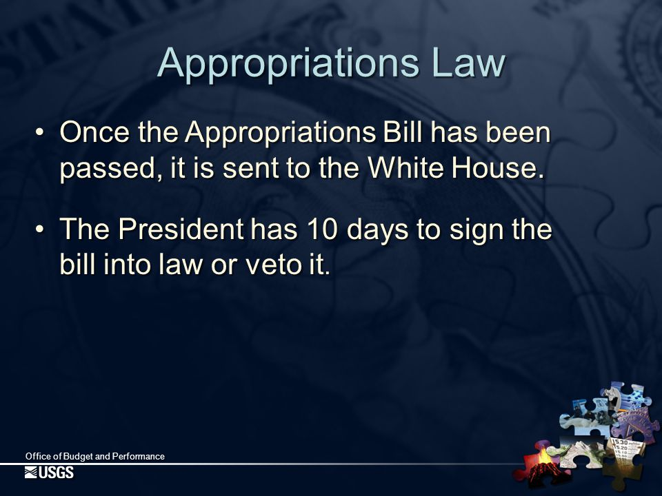 Office of Budget and Performance Appropriations Law Once the Appropriations Bill has been passed, it is sent to the White House.