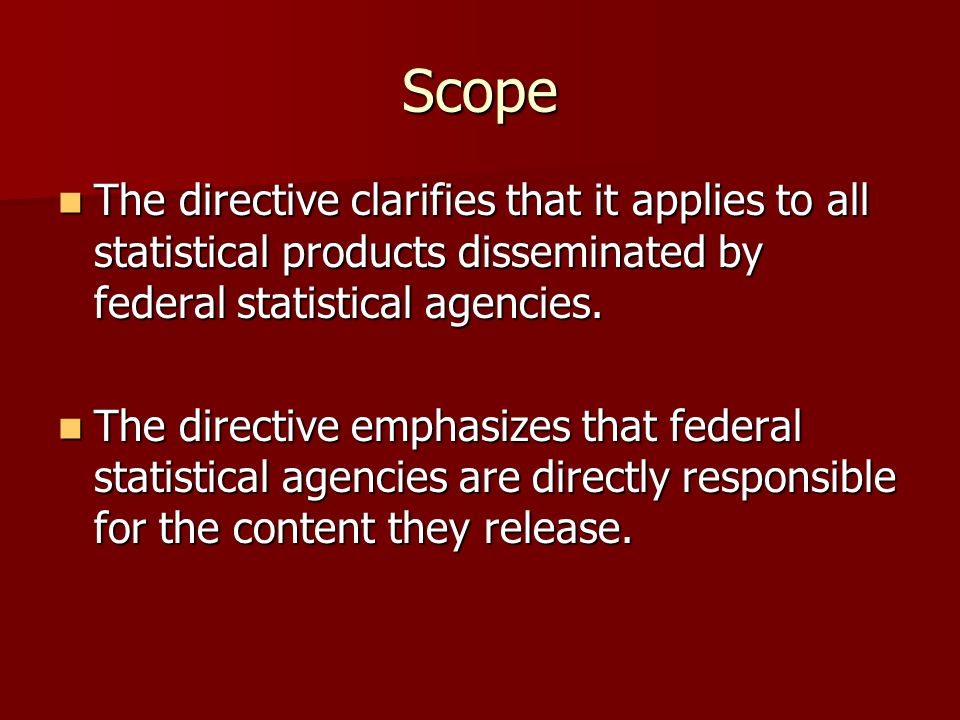 Scope The directive clarifies that it applies to all statistical products disseminated by federal statistical agencies.