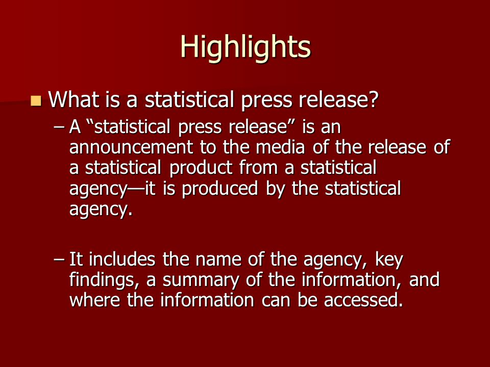 Highlights What is a statistical press release. What is a statistical press release.