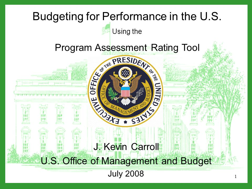 1 Budgeting for Performance in the U.S. Using the Program Assessment Rating Tool J.