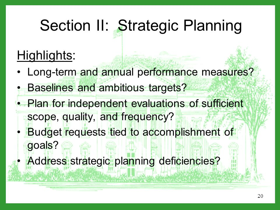 20 Section II: Strategic Planning Highlights: Long-term and annual performance measures.