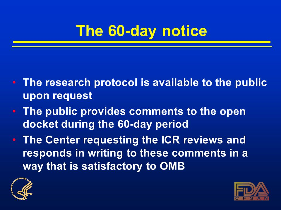 The 60-day notice The research protocol is available to the public upon request The public provides comments to the open docket during the 60-day period The Center requesting the ICR reviews and responds in writing to these comments in a way that is satisfactory to OMB