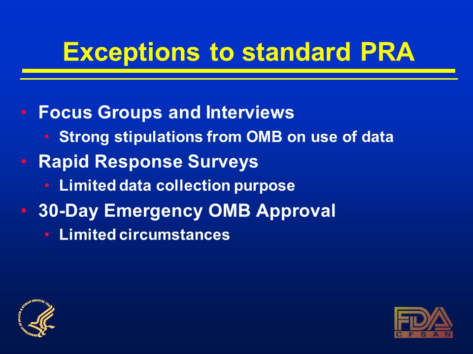 Exceptions to standard PRA Focus Groups and Interviews Strong stipulations from OMB on use of data Rapid Response Surveys Limited data collection purpose 30-Day Emergency OMB Approval Limited circumstances