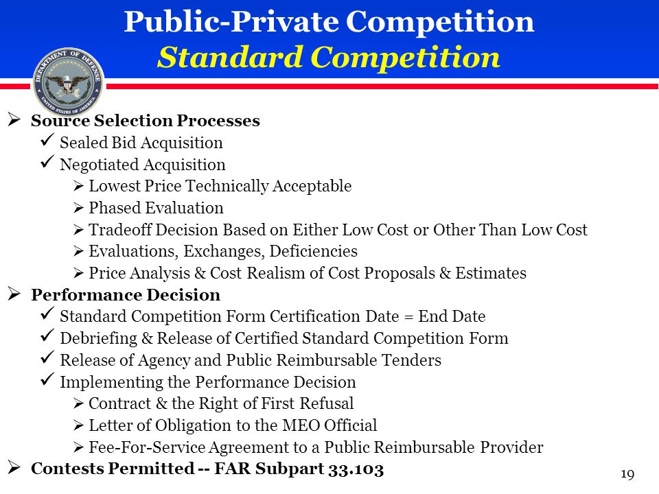 Public-Private Competition Standard Competition  Source Selection Processes Sealed Bid Acquisition Negotiated Acquisition  Lowest Price Technically