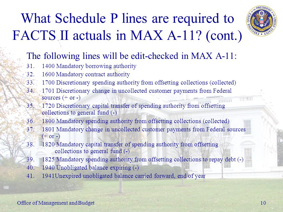 Office of Management and Budget10 What Schedule P lines are required to FACTS II actuals in MAX A-11.