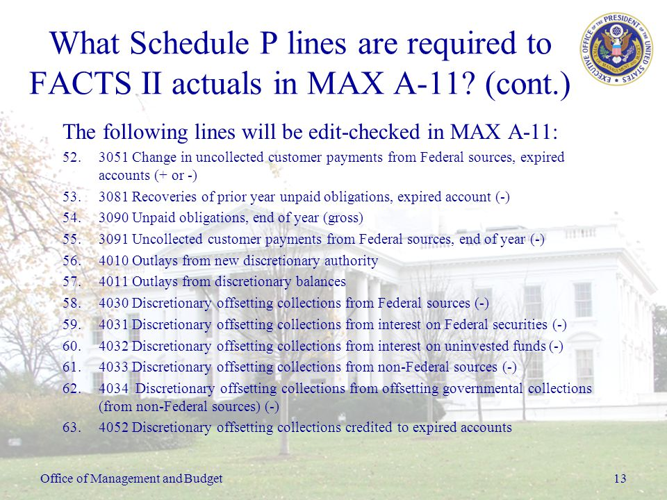 Office of Management and Budget13 What Schedule P lines are required to FACTS II actuals in MAX A-11.