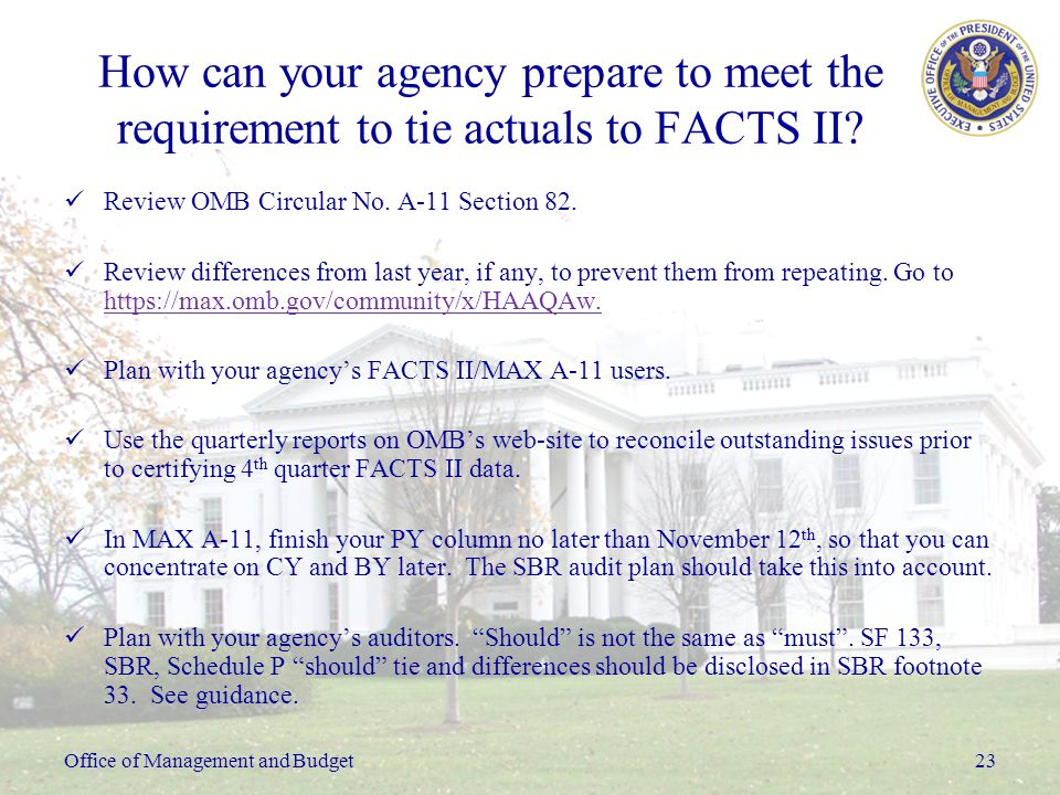 Office of Management and Budget23 How can your agency prepare to meet the requirement to tie actuals to FACTS II.