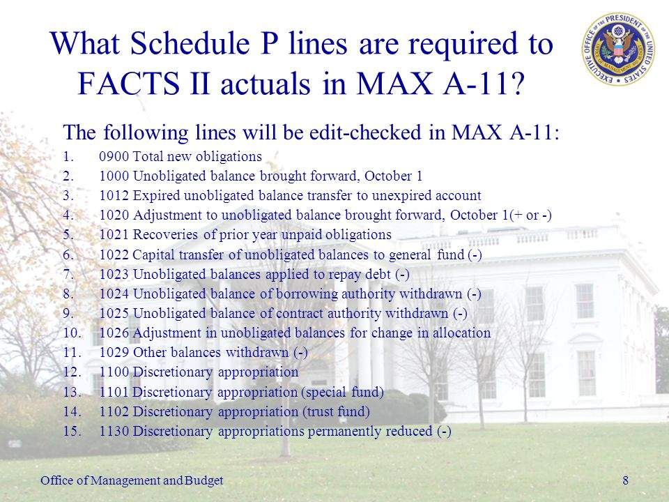 Office of Management and Budget8 What Schedule P lines are required to FACTS II actuals in MAX A-11.