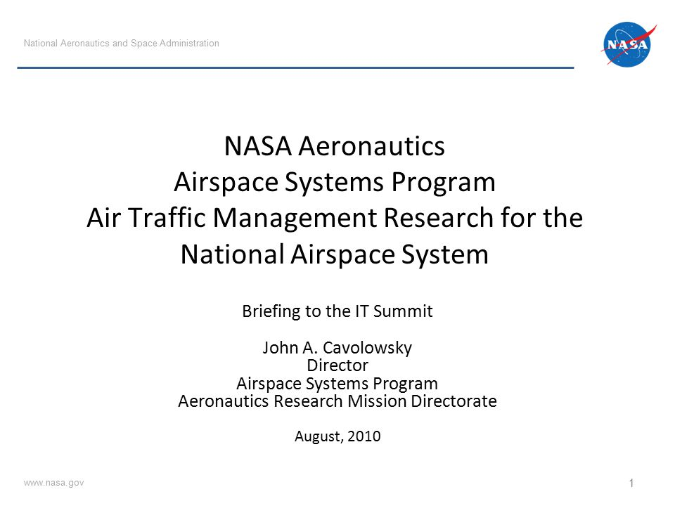 NASA Aeronautics Airspace Systems Program Air Traffic Management Research for the National Airspace System Briefing to the IT Summit John A.