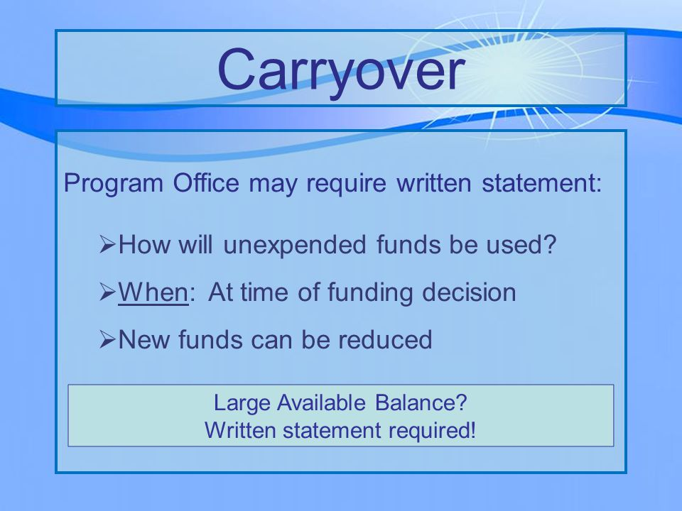 Program Office may require written statement:  How will unexpended funds be used.
