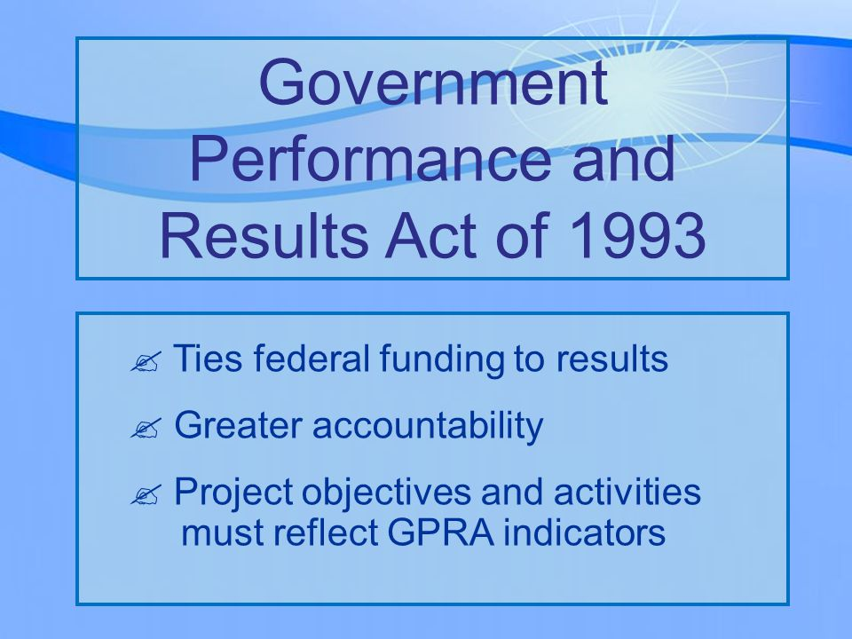  Clear, concise, and detailed  Consistent with institutional policy  Meets federal requirements  Aligned with GPRA  Revised within scope of project  Achieve project goals Monetary Road Map