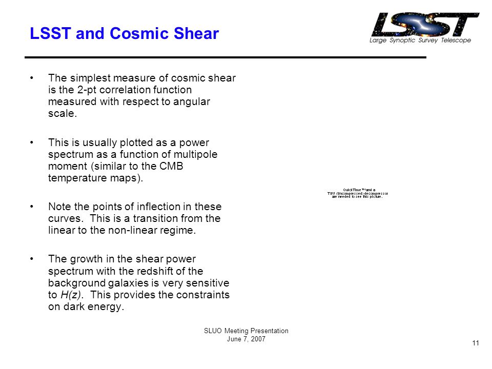 SLUO Meeting Presentation June 7, 2007 11 LSST and Cosmic Shear The simplest measure of cosmic shear is the 2-pt correlation function measured with respect to angular scale.