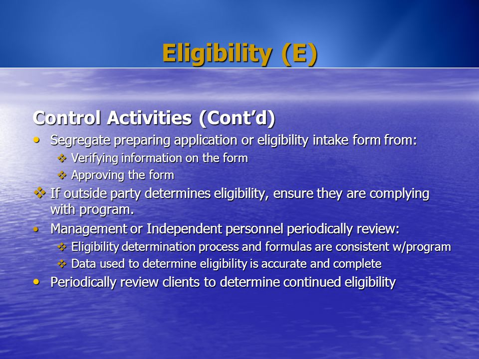 Eligibility (E) Control Activities (Cont'd) Segregate preparing application or eligibility intake form from: Segregate preparing application or eligib