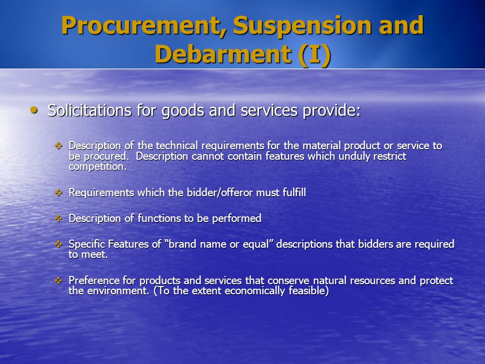Procurement, Suspension and Debarment (I) Solicitations for goods and services provide: Solicitations for goods and services provide:  Description of