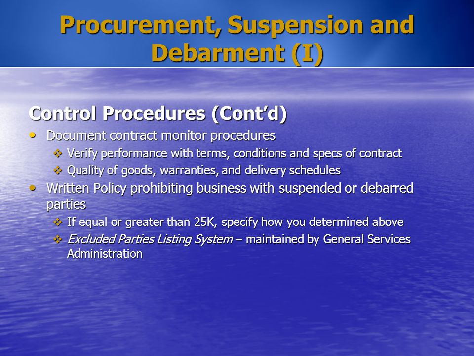 Procurement, Suspension and Debarment (I) Control Procedures (Cont'd) Document contract monitor procedures Document contract monitor procedures  Veri