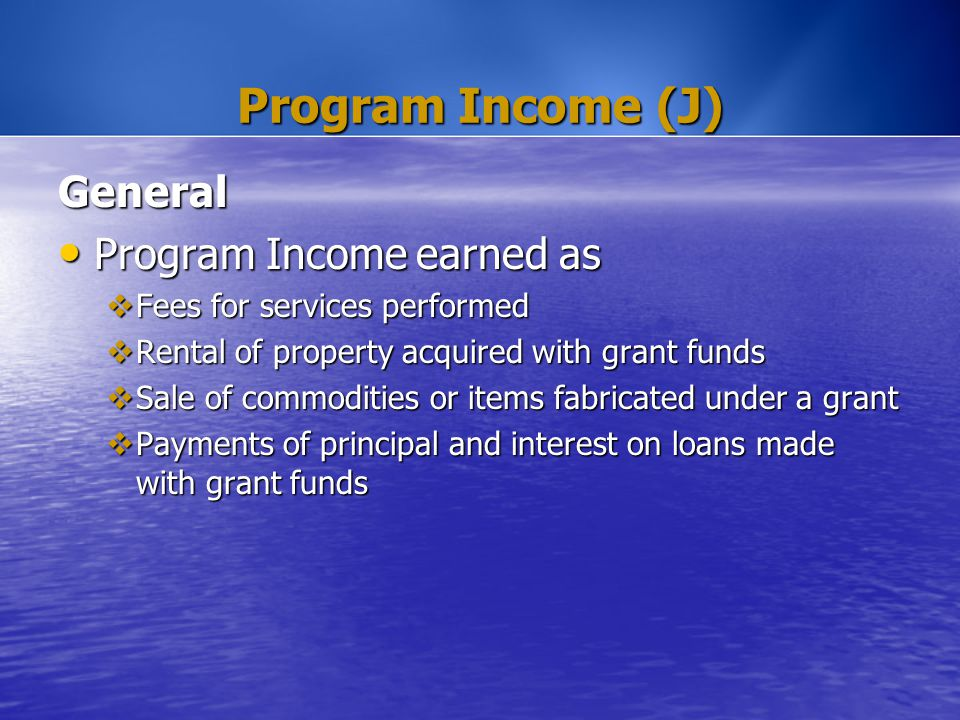 Program Income (J) General Program Income earned as Program Income earned as  Fees for services performed  Rental of property acquired with grant fu