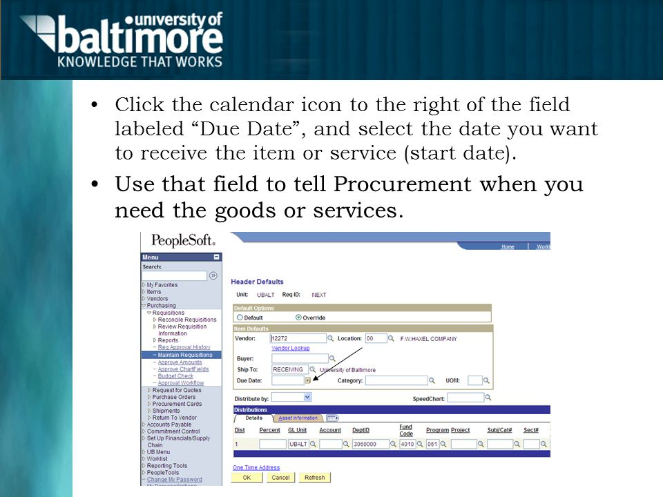 Click the calendar icon to the right of the field labeled Due Date , and select the date you want to receive the item or service (start date).