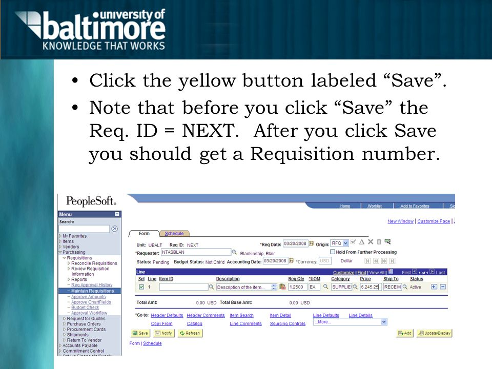 "Click the yellow button labeled ""Save"". Note that before you click ""Save"" the Req. ID = NEXT. After you click Save you should get a Requisition number"