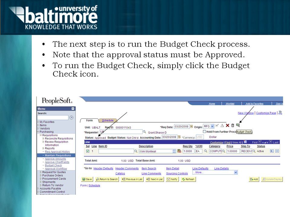 The next step is to run the Budget Check process. Note that the approval status must be Approved. To run the Budget Check, simply click the Budget Che