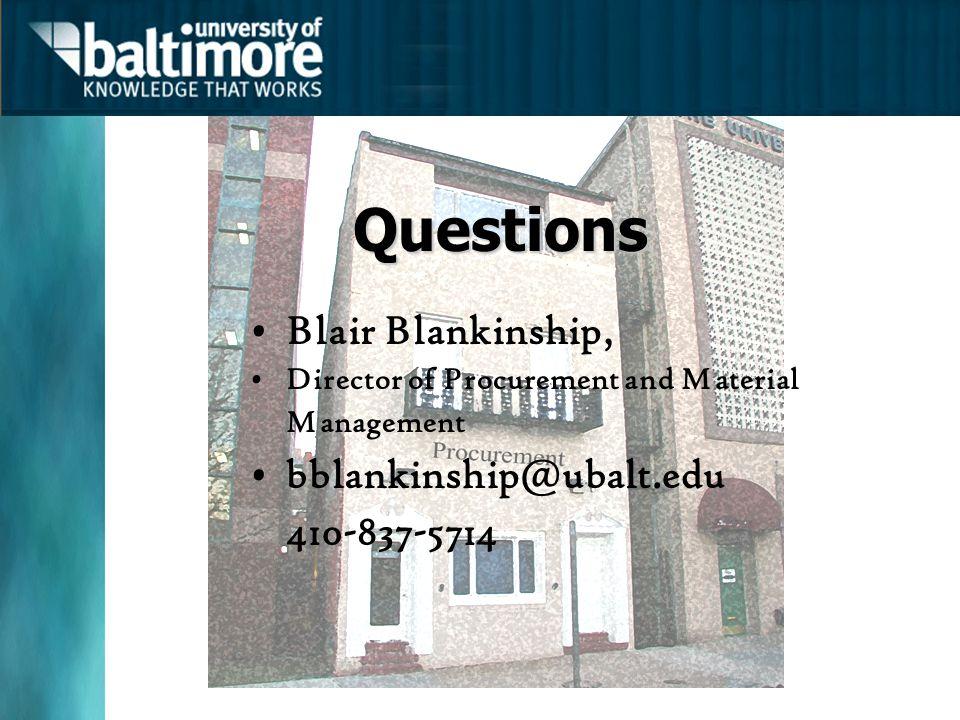Questions Blair Blankinship, Director of Procurement and Material Management bblankinship@ubalt.edu 410-837-5714