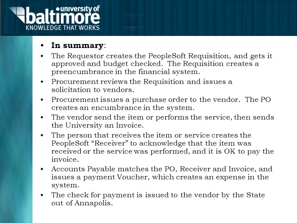 In summary : The Requestor creates the PeopleSoft Requisition, and gets it approved and budget checked.