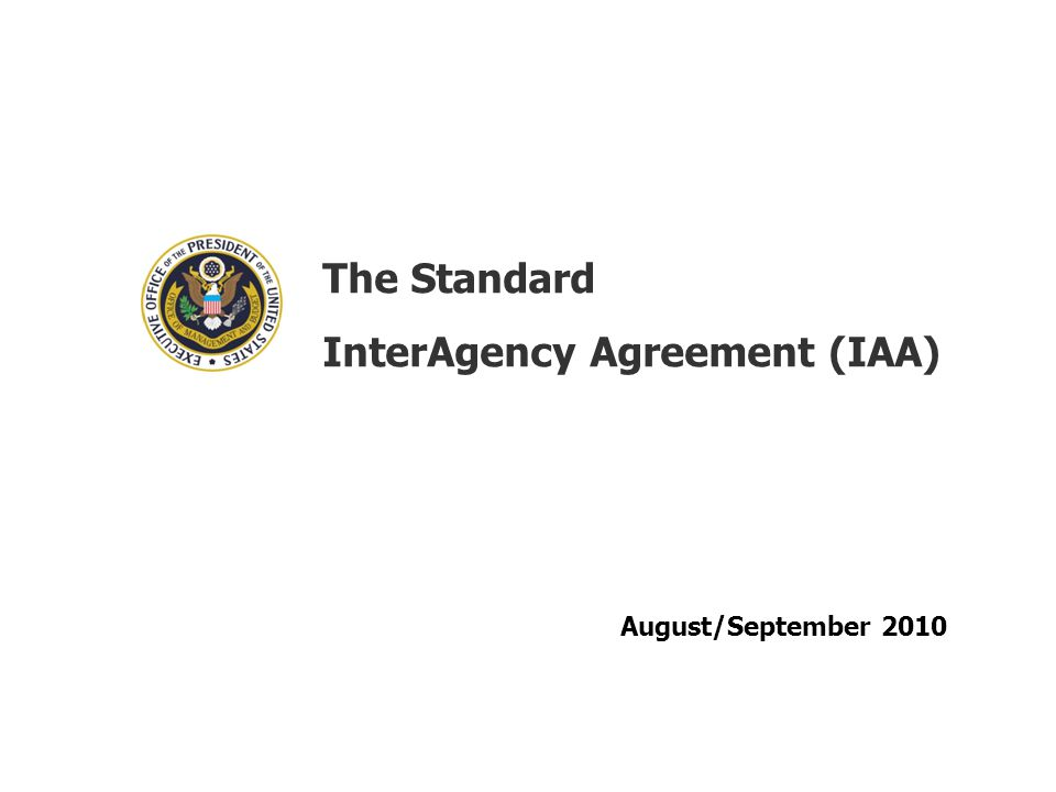 The Standard InterAgency Agreement (IAA) August/September 2010