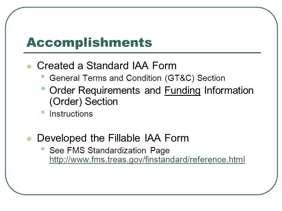 Accomplishments Created a Standard IAA Form General Terms and Condition (GT&C) Section Order Requirements and Funding Information (Order) Section Inst