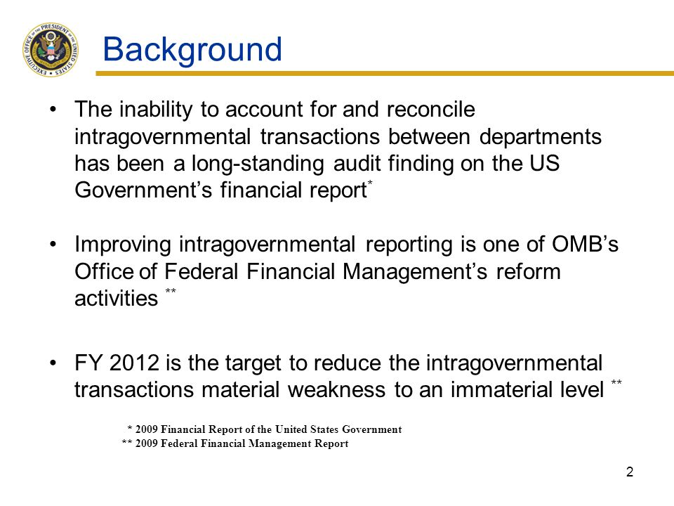 Background The inability to account for and reconcile intragovernmental transactions between departments has been a long-standing audit finding on the